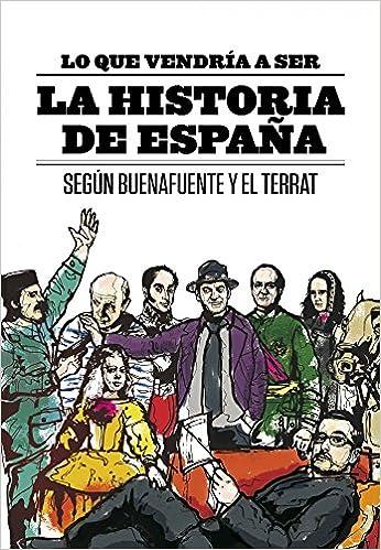 Lo que vendría a ser la Historia de España Fuera de colección: Amazon.es: Buenafuente, Andreu, El Terrat: Libros
