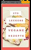 275 leckere vegane Rezepte - Leckere vegane Rezepte, einfach und schnell zum selber machen: Gesunde Ernährung mit leckere Rezepte, vegan Kochbuch, genüsslich vegan kochen, (German Edition)