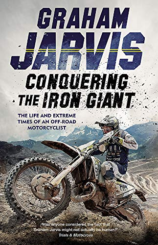 Conquering the Iron Giant: The Life and Extreme Times of an Off-road Motorcyclist por Graham Jarvis
