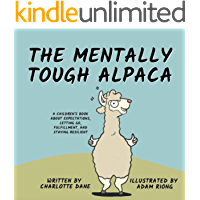 The Mentally Tough Alpaca: A Children's Book About Expectations, Letting Go, Fulfillment, and Staying Resilient (Teach…