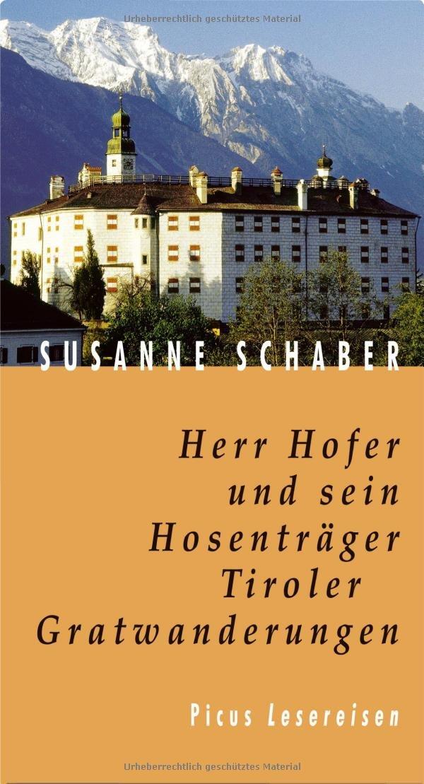 Herr Hofer und sein Hosenträger. Tiroler Gratwanderungen (Picus Lesereisen)