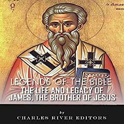 Legends of the Bible: The Life and Legacy of James, the Brother of Jesus