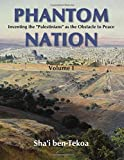 "Phantom Nation: Inventing the ""Palestinians"" as the Obstacle to Peace, Volume I"