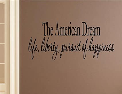 The American Dream Life Liberty Pursuit Of Happiness