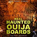 True Ghost Stories: Real Haunted Ouija Boards Audiobook by Zachary Knowles Narrated by Bob Baker