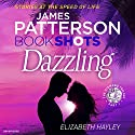 Dazzling: BookShots Audiobook by James Patterson, Elizabeth Hayley Narrated by Kristin Kalbli