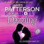 Dazzling: BookShots   James Patterson,Elizabeth Hayley