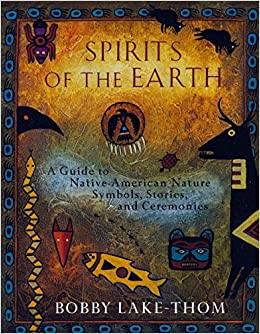 Spirits of the earth a guide to native american nature symbols spirits of the earth a guide to native american nature symbols stories and ceremonies bobby lake thom 9780452276505 books amazon fandeluxe Gallery