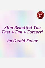 Slim Beautiful You, Fast + Fun + Forever! Kindle Edition