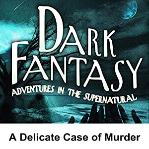 Dark Fantasy: A Delicate Case of Murder Radio/TV Program