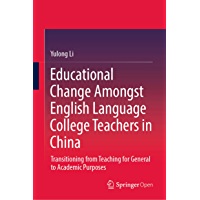 Educational Change Amongst English Language College Teachers in China: Transitioning from Teaching for General to…