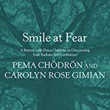 Smile at Fear: A Retreat with Pema Chödrön on Discovering Your Radiant Self-Confidence