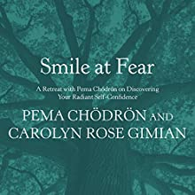 Smile at Fear: A Retreat with Pema Chödrön on Discovering Your Radiant Self-Confidence Lecture by Pema Chödrön, Carolyn Rose Gimian Narrated by Pema Chödrön