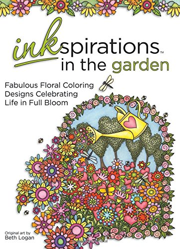 Inkspirations In The Garden: Fabulous Floral Coloring Designs Celebrating Life In Full Bloom