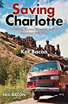 SAVING CHARLOTTE: FUMBLING ACROSS AMERICA WITH A RELUCTANT VW BUS