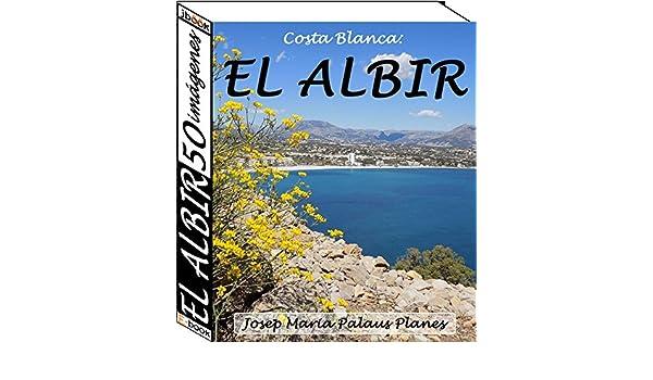 Amazon.com: Costa Blanca: El Albir (50 imágenes) (Spanish Edition) eBook: JOSEP MARIA PALAUS PLANES: Kindle Store