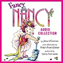 The Fancy Nancy Audio Collection Audiobook by Jane O' Connor Narrated by Chloe Hennessee