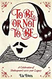 To be or Not to be: A Celebration of Shakespeare's 400-Year Legacy by Liz Evers (2015-08-27)
