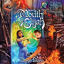 From the Mouth of Elijah Audiobook by Bryan Davis Narrated by Kelly Ryan Dolan