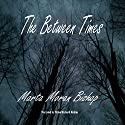 The Between Times Audiobook by Marta Moran Bishop Narrated by Brian Richard Robins