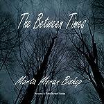 The Between Times   Marta Moran Bishop