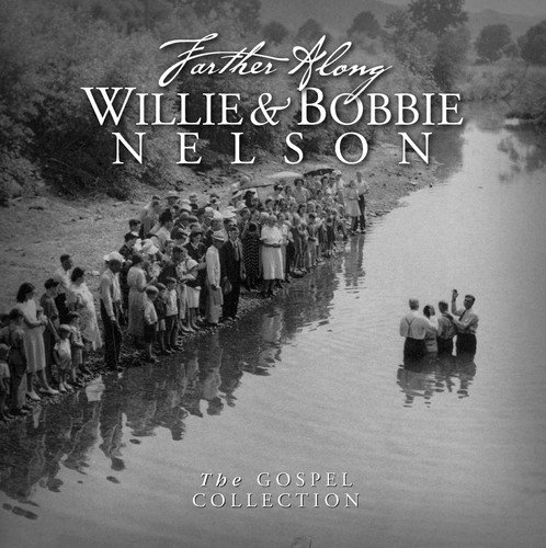 Farther Along: Gospel Collection by Nelson, Willie & Bobbie Nelson