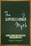 The Superlearner Myth: The Organic, Long-Term Approach to Effective Learning