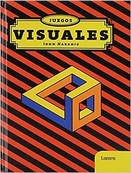 Juegos Visuales Visual Games John Naranjo 9789588639109 Books