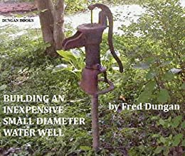 BUILDING A DO-IT-YOURSELF SMALL DIAMETER WATER WELL