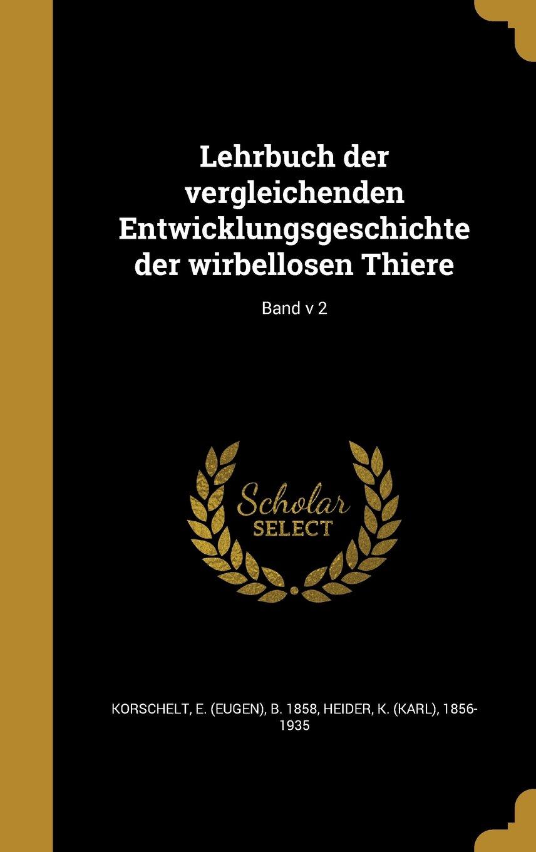 Download Lehrbuch Der Vergleichenden Entwicklungsgeschichte Der Wirbellosen Thiere; Band V 2 (German Edition) ebook