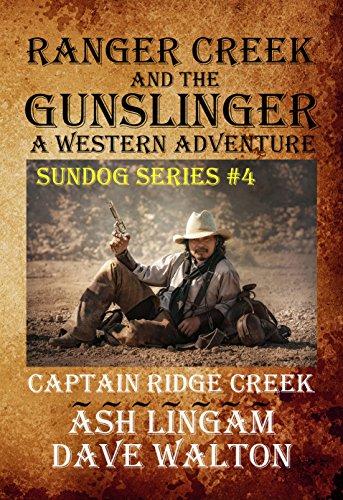 Ranger Creek & the Gunslinger: A Western Adventure (Sundog Series Book 4) by [Lingam, Ash, Walton, Dave]