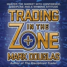 Trading in the Zone: Master the Market with Confidence, Discipline and a Winning Attitude