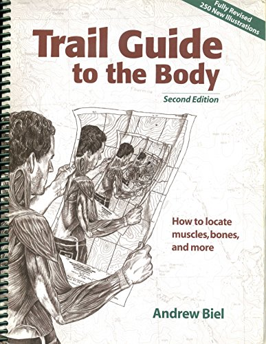 Trail Guide to the Body: How to Locate Muscles, Bones, and More