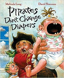 Pirates Don't Change Diapers: Melinda Long, David Shannon: 9780152063887: Amazon.com: Books