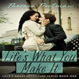Life's What You Make It: Love's Great Adventure Series, Book 1