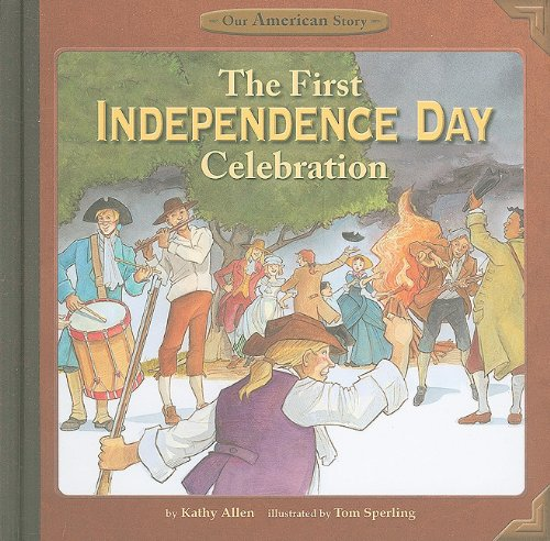 The First Independence Day Celebration (Our American Story)