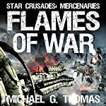 Flames of War: Star Crusades: Mercenaries Book 3 | Michael G. Thomas