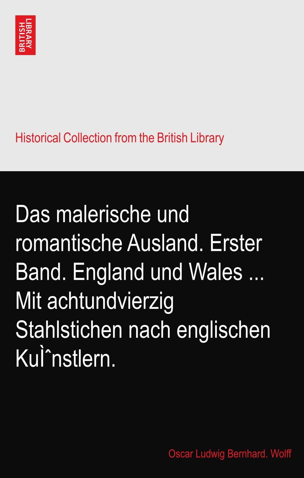 Das malerische und romantische Ausland. Erster Band. England und Wales ... Mit achtundvierzig Stahlstichen nach englischen Künstlern. pdf