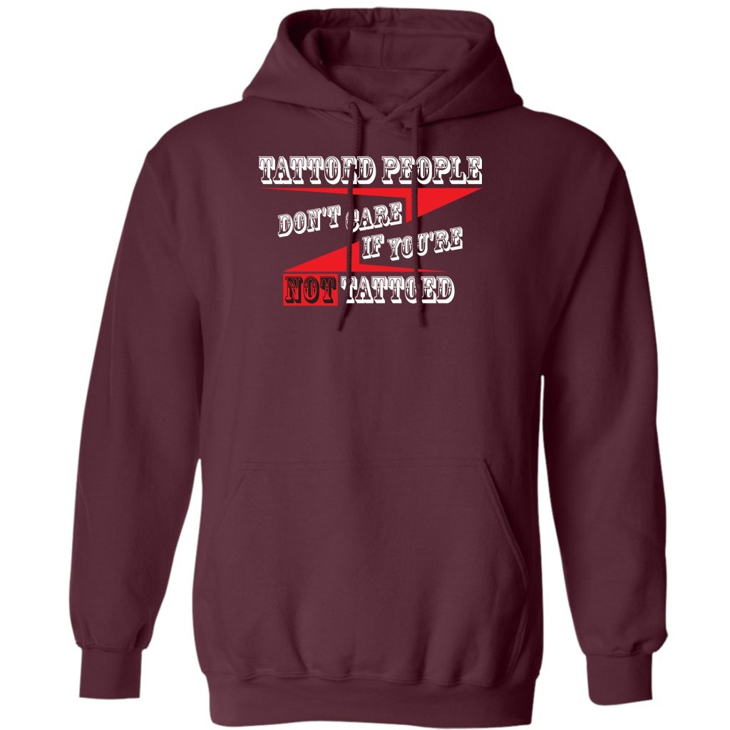 Tattooed People Dont Care If Youre Not Tattooed Hoodie