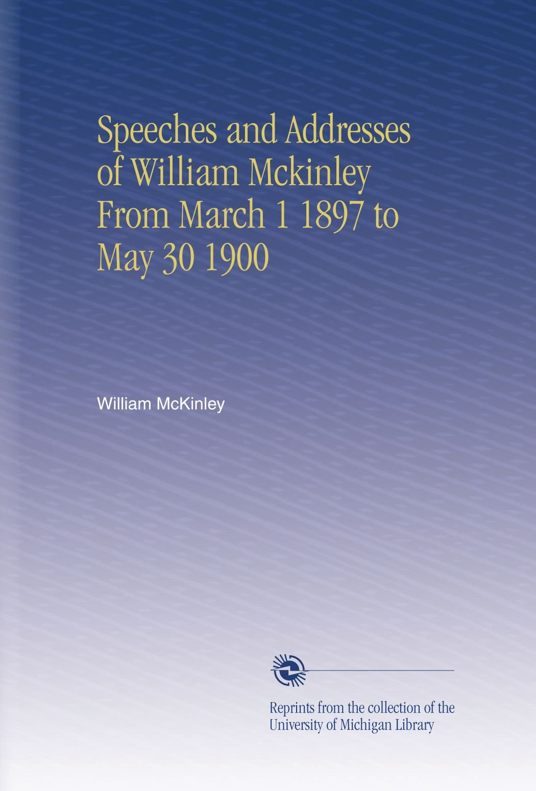 Speeches and Addresses of William Mckinley From March 1 1897 to May 30 1900 PDF