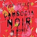 Cambodia Noir Audiobook by Nick Seeley Narrated by Nick Seeley, Kate Rudd
