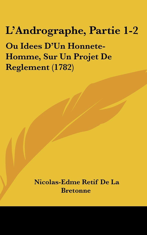 Download L'Andrographe, Partie 1-2: Ou Idees D'Un Honnete-Homme, Sur Un Projet De Reglement (1782) pdf