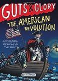 Guts & Glory The American Revolution