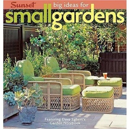 Big Ideas for Small Gardens: Featuring Dave Egbert's Garden Notebook (Landscape Ideas Patios Small For)