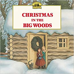 Christmas In The Woods.Christmas In The Big Woods Little House Picture Book