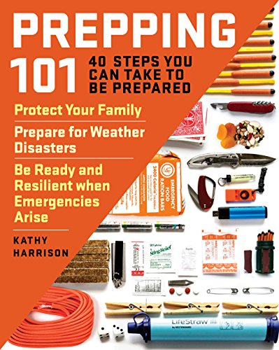 Prepping 101: 40 Steps You Can Take to Be Prepared: Protect Your Family Prepare for Weather Disasters and Be Ready and Resilient when Emergencies Arise