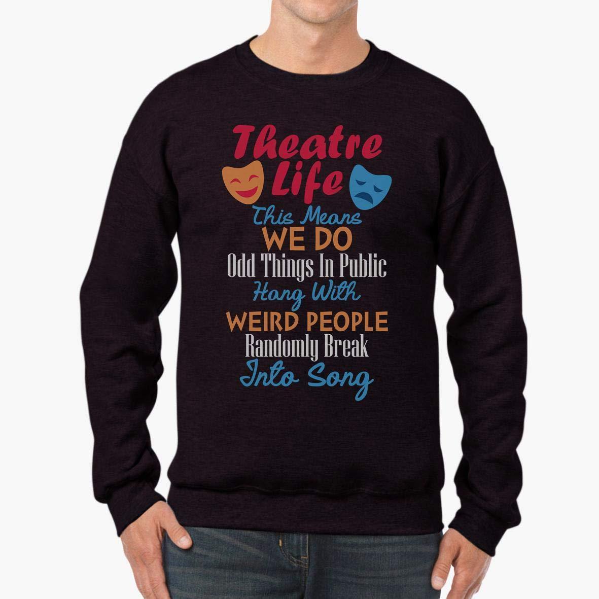 tee Doryti Theatre Life Funny Theatre Unisex Sweatshirt