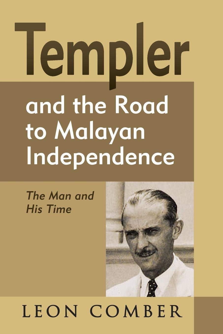 Templer and the Road to Malayan Independence: The Man and His Time pdf