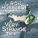 A Very Strange Trip Audiobook by L. Ron Hubbard, Dave Wolverton Narrated by Bob Caso, Jim Meskimen, Tamra Meskimen, Tait Ruppert, Christina Huntington, Phil Proctor, Matt Wolf