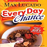 Every Day Deserves a Chance: Wake Up to the Gift of 24 Hours | Max Lucado